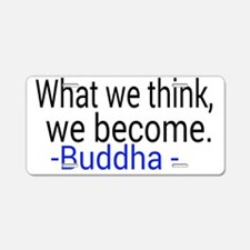 Cool Buddha quote Aluminum License Plate