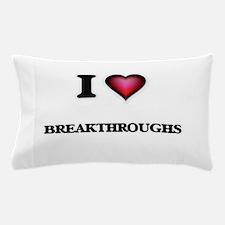 I Love Breakthroughs Pillow Case