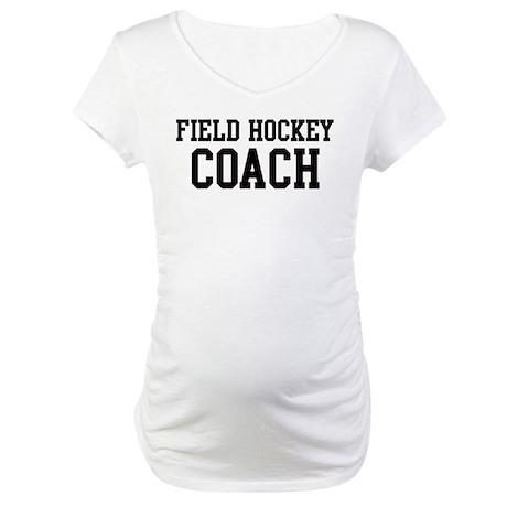 FIELD HOCKEY Coach Maternity T-Shirt