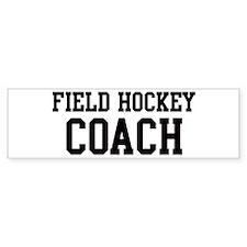 FIELD HOCKEY Coach Bumper Bumper Sticker
