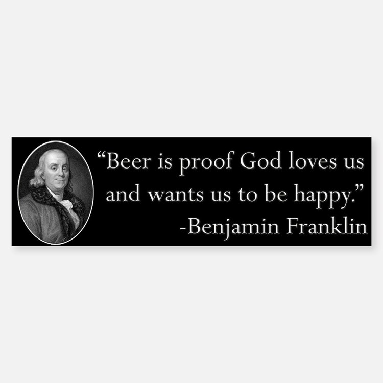 Ben Franklin Beer Quote Bumper Bumper Bumper Sticker