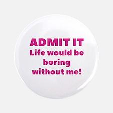 """Admit It 3.5"""" Button"""