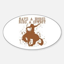 Save a horse, ride a cowboy. Oval Decal