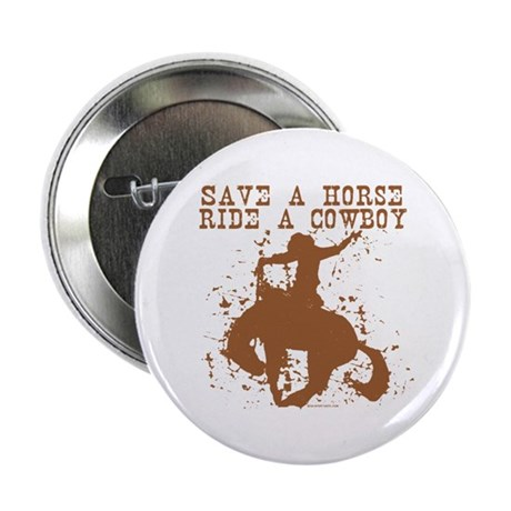 "Save a horse, ride a cowboy. 2.25"" Button (10 pack"