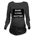 Baby Lives Matter Long Sleeve Maternity T-Shirt