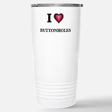 I Love Buttonholes Stainless Steel Travel Mug