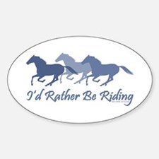 Rather Be Riding A Wild Horse Oval Decal