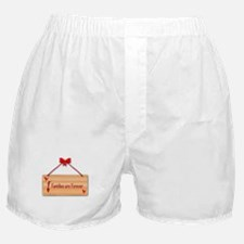 Families Are Forever Sign Boxer Shorts