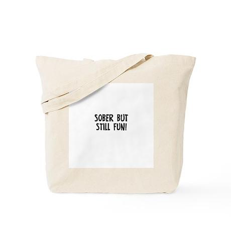 Sober but still FUN! Tote Bag
