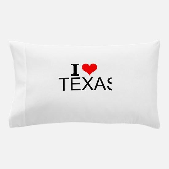 I Love Texas Pillow Case