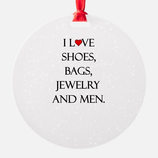 I love shoes, bags, jewelry and men. Ornament