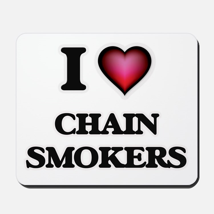 I love Chain Smokers Mousepad