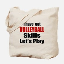 I Have Got Volleyball Skills Let's Play Tote Bag