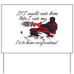 Ride Him Like My Sled Yard Sign