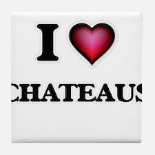 I love Chateaus Tile Coaster