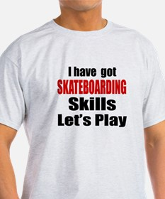 I Have Got Skateboarding Skills Let' T-Shirt