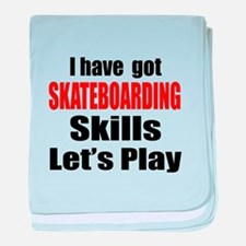 I Have Got Skateboarding Skills Let's baby blanket
