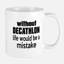 Without Decathlon Life Would Be A Mista Mug