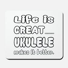 Ukulele makes it better Mousepad