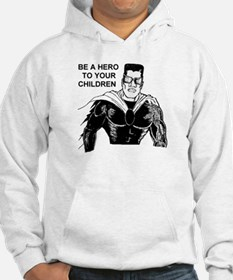 Be a Hero to Your Children Hoodie