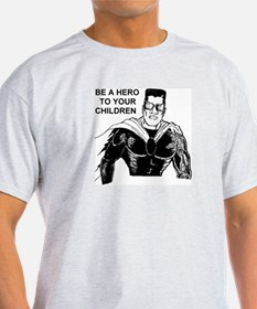Be a Hero to Your Children T-Shirt