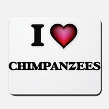 I love Chimpanzees Mousepad
