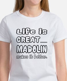 Madolin makes it better Tee