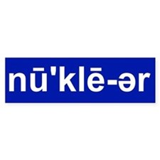 NUCLEAR PRONUNCIATION GUIDE Bumper Bumper Sticker