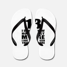 13 I Don Not Know How To Act My Age Flip Flops