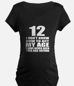 12 I Don Not Know How To Ac T-Shirt