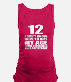 12 I Don Not Know How To Act My Maternity Tank Top