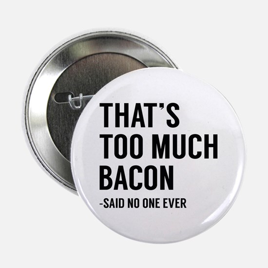 "That's Too Much Bacon 2.25"" Button"