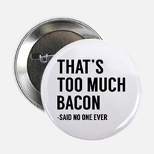 """That's Too Much Bacon 2.25"""" Button (10 pack)"""
