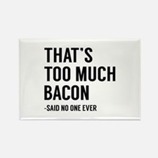 That's Too Much Bacon Rectangle Magnet