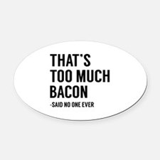 That's Too Much Bacon Oval Car Magnet