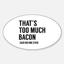 That's Too Much Bacon Sticker (Oval)