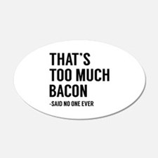 That's Too Much Bacon 22x14 Oval Wall Peel