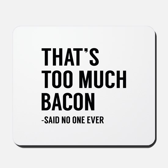 That's Too Much Bacon Mousepad