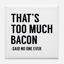 That's Too Much Bacon Tile Coaster