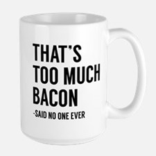 That's Too Much Bacon Large Mug