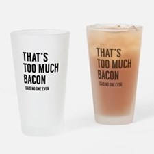 That's Too Much Bacon Drinking Glass