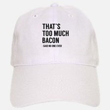 That's Too Much Bacon Baseball Baseball Cap