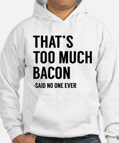 That's Too Much Bacon Hoodie