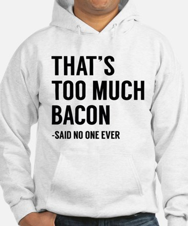 That's Too Much Bacon Jumper Hoody