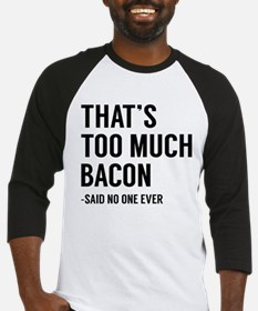 That's Too Much Bacon Baseball Jersey