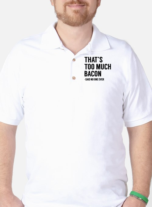 That's Too Much Bacon T-Shirt