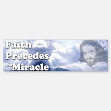 Faith Precedes the Miracle Bumper Bumper Bumper Sticker