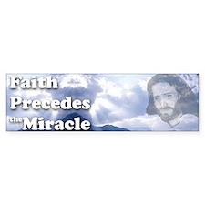 Faith Precedes the Miracle Bumper Bumper Sticker