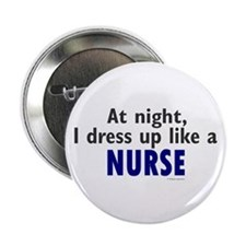 "Dress Up Like A Nurse (Night) 2.25"" Button"
