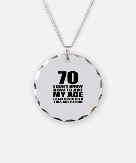 70 I Do Not Know How To Act Necklace